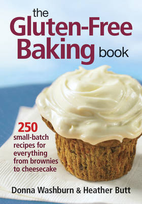The Gluten-free Baking Book 250 Small-batch Recipes for Everything from Brownies to Cheesecake by Donna Washburn, Heather Butt