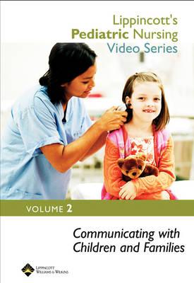 Lippincott's Pediatric Nursing Video Series: Communicating with Children and Families by Lippincott Williams & Wilkins