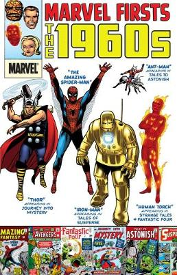 Marvel Firsts: The 1960s by Stan Lee, Gary Friedrich, Larry Lieber