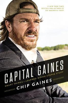 Capital Gaines Smart Things I Learned Doing Stupid Stuff by Chip Gaines