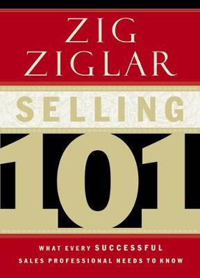 Selling 101 What Every Successful Sales Professional Needs to Know by Zig Ziglar