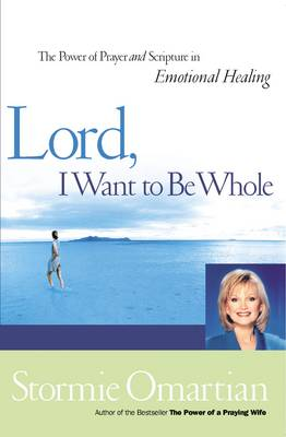 Lord I Want to be Whole by Stormie Omartian