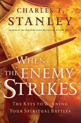 When the Enemy Strikes by Charles F Stanley