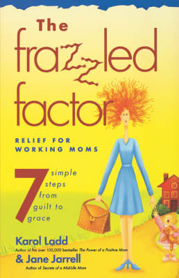 The Frazzled Factor by Karol Ladd, Jane Jarrell