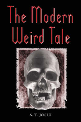 The Modern Weird Tale A Critique of Horror Fiction by S. T. Joshi