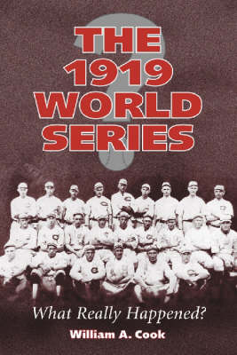 The 1919 World Series What Really Happened? by William A. Cook