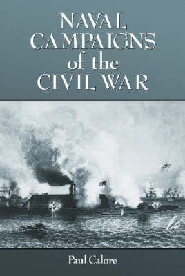 Naval Campaigns of the Civil War by Paul Calore