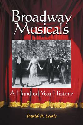 Broadway Musicals A Hundred Year History by David H. Lewis