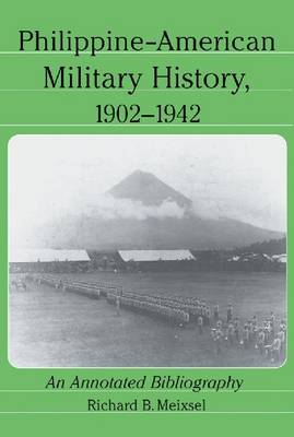 Philippine-American Military History, 1902-1942 An Annotated Bibliography by Richard B. Meixsel