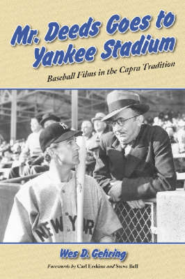 Mr Deeds Goes to Yankee Stadium Baseball Films in the Capra Tradition by Wes D. Gehring