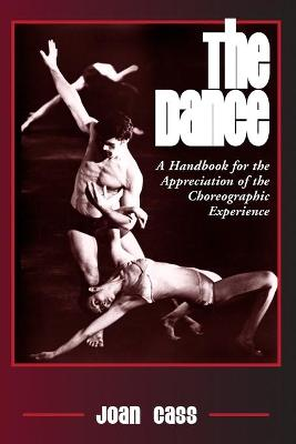 The Dance A Handbook for the Appreciation of the Choreographic Experience by Joan Cass