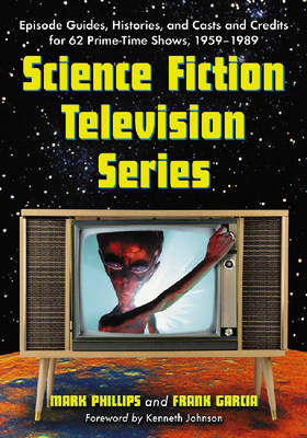 Science Fiction Television Series Episode Guides, Histories, and Casts and Credits for 62 Prime-time Shows, 1959-1989 by Frank Garcia, Mark Phillips