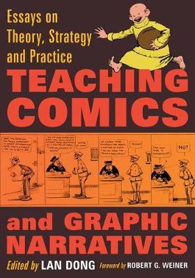 Teaching Comics and Graphic Narratives Essays on Theory, Strategy and Practice by Lan Dong