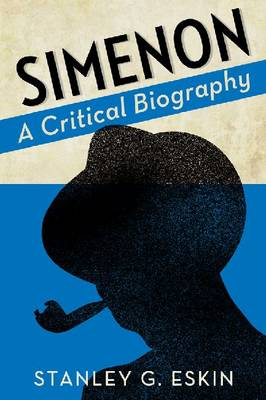 Simenon A Critical Biography by Stanley G. Eskin