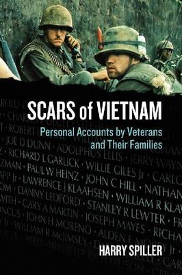 Scars of Vietnam Personal Accounts by Veterans and Their Families by Harry Spiller