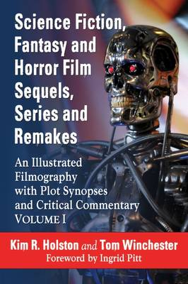 Science Fiction, Fantasy and Horror Film Sequels, Series and Remakes An Illustrated Filmography, with Plot Synopses and Critical Commentary by Kim R. Holston, Tom Winchester