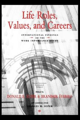 Life Roles, Values, and Careers International Findings of the Work Importance Study by Donald E. Super, Branimir Sverko, Charles M. Super