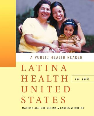 Latina Health in the United States A Public Health Reader by Marilyn Aguirre-Molina
