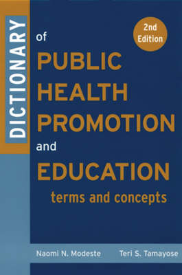 Dictionary of Public Health Promotion and Education Terms and Concepts by Naomi N. Modeste, Teri S. Tamayose, Helen Hopp Marshak