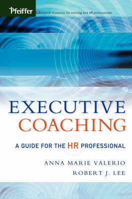 Executive Coaching A Guide for the HR Professional by Anna Marie Valerio, Robert J. Lee