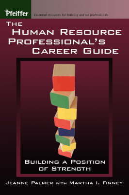 The Human Resource Professional's Career Guide Building a Position of Strength by Jeanne Palmer, Martha I. Finney