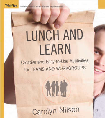 Lunch and Learn Creative and Easy-to-use Activities for Teams and Work Groups by Carolyn (Sandisfield Mass) Nilson