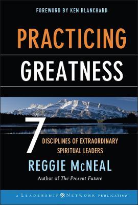 Practicing Greatness 7 Disciplines of Extraordinary Spiritual Leaders by Reggie McNeal, Ken Blanchard