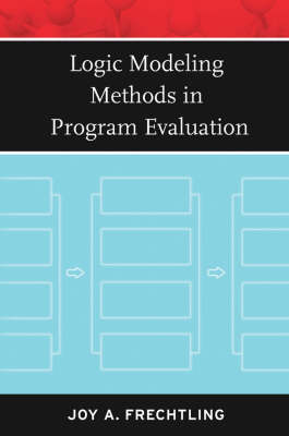Logic Modeling Methods in Program Evaluation by Joy A. Frechtling