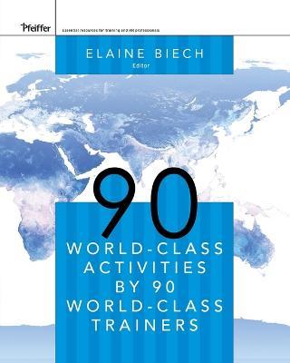 90 World-class Activities by 90 World-class Trainers by Elaine Biech