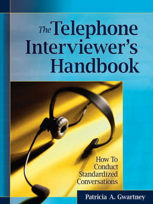 The Telephone Interviewer's Handbook How to Conduct Standardized Conversations by Patricia A. Gwartney