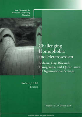 Challenging Homophobia and Heterosexism Lesbian, Gay, Bisexual, Transgender and Queer Issues by Robert J. Hill