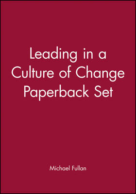 Leading in a Culture of Change Paperback Set by Michael Fullan