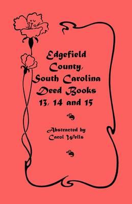 Edgefield County, South Carolina Deed Books 13, 14, 15 by Carol Wells