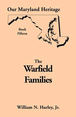 Our Maryland Heritage, Book 15 The Warfield Families by W N Hurley, William Neal, Jr. Hurley