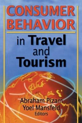 Consumer Behavior in Travel and Tourism by Kaye Sung Chon, Abraham Pizam, Yoel Mansfeld