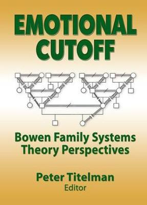 Emotional Cutoff Bowen Family Systems Theory Perspectives by Peter Titelman