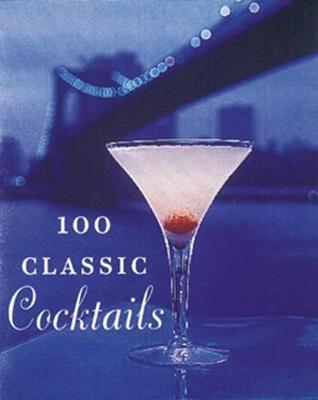 100 Classic Cocktails by Barry Shelby