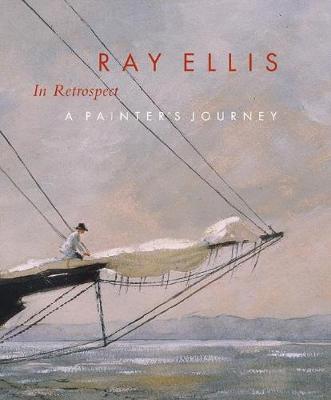 Ray Ellis in Retrospect A Painter's Journey by Valerie Ann Leeds, Ray G. Ellis, Hollis Koons McCullough