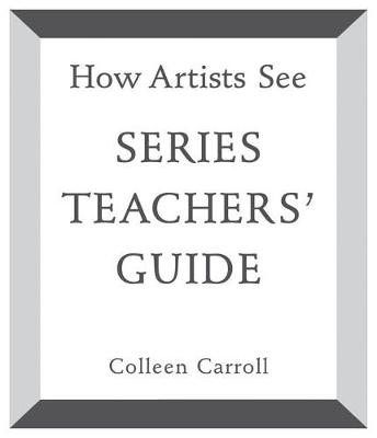 How Artists See Series Teachers' Guide by Colleen Carroll