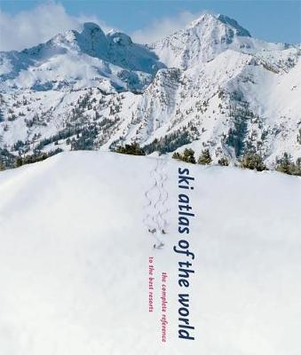 Ski Atlas of the World The Complete Reference to the Best Resorts by Arnie Wilson