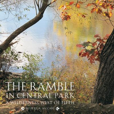 The Ramble in Central Park A Wilderness West of Fifth by Robert A. McCabe, Regina Alvarez, Douglas Blonsky, Sidney Horenstein