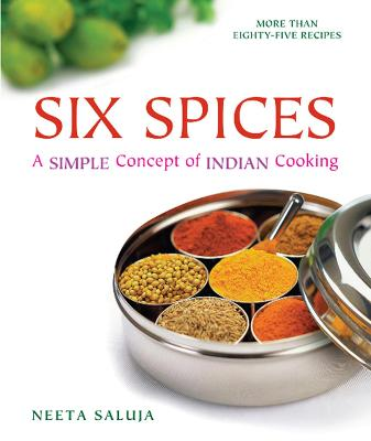 Six Spices A Simple Concept of Indian Cooking by Neeta Saluja