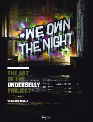 We Own the Night the Art of the Underbelly Project by Workhorse