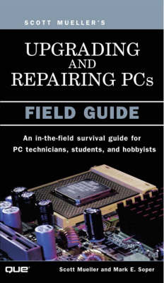 Upgrading and Repairing PCs Upgrading and Repairing PCs Field Guide by Scott Mueller, Mark Edward Soper