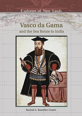 Vasco Da Gama and the Sea Route to India by Rachel A. Koestler-Grack
