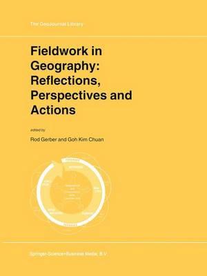 Fieldwork in Geography: Reflections, Perspectives and Actions by Rodney Gerber