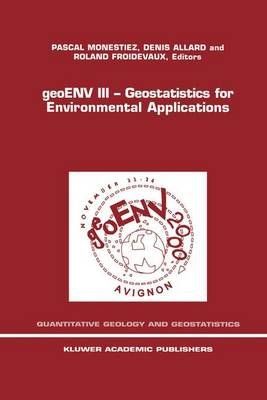 geoENV III - Geostatistics for Environmental Applications Proceedings of the Third European Conference on Geostatistics for Environmental Applications held in Avignon, France, November 22-24, 2000 by Pascal Monestiez