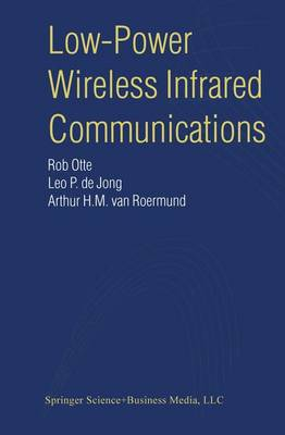 Low-Power Wireless Infrared Communications by Rob Otte, Leo P. de Jong, Arthur H. M. van Roermund