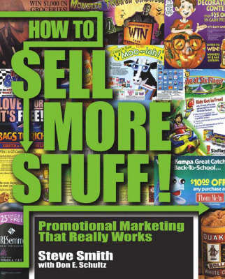 How to Sell More Stuff Promotional Marketing That Really Works by Steve Smith, Don E. Schultz