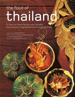 Food of Thailand 72 Easy-to-Follow Recipes with Detailed Descriptions of Ingredients and Cooking Methods by Sven Krauss, Laurent Ganguillet